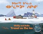 Ukaliq and Kalla Travel on the Ice (Inuktitut/English)