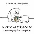 Nanuq and Nuka: Cleaning Up the Campsite (Inuktitut/English)