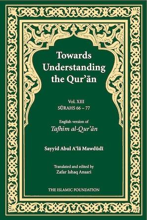 Towards Understanding the Qur'an (Tafhim al-Qur'an) Volume 13