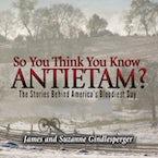 So You Think You Know Antietam?
