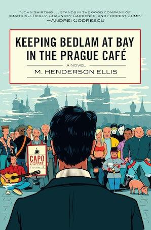 Keeping Bedlam at Bay in the Prague Cafe