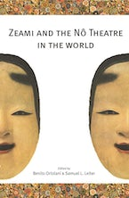 Zeami and the Nô Theatre in the World