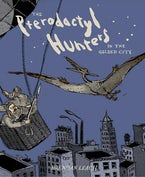 The Pterodactyl Hunters in the Gilded City
