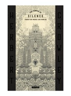 THE TEMPLE OF SILENCE: FORGOTTEN WORKS & WORLDS OF HERBERT CROWLEY