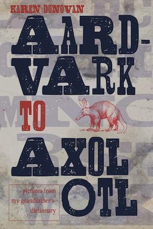 Aard-vark to Axolotl