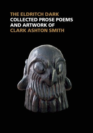 In the Realms of Mystery and Wonder: The Prose Poems and Artwork of Clark Ashton Smith