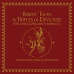 Bawdy Tales and Trifles of Devilries for Ladies and Gentlemen of Experience