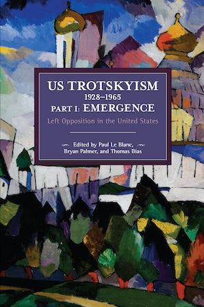 US Trotskyism 1928–1965 Part I: Emergence