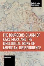The Bourgeois Charm of Karl Marx & the Ideological Irony of American Jurisprudence
