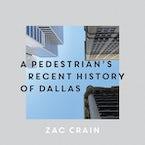 A Pedestrian's Recent History of Dallas