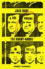 Jack Ruby and the Origins of the Avant-Garde in Dallas
