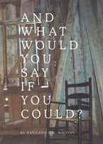 And What Would You Say If You Could?