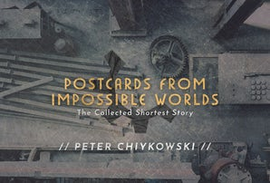 Postcards From Impossible Worlds