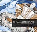 My Name Is Arnaktauyok