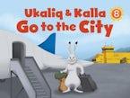Ukaliq and Kalla Go to the City
