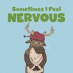 Sometimes I Feel Nervous