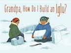 Grandpa, How Do I Build an Iglu?