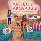 Palluq and Aksaajuq Help Their Anaana
