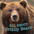 All about Grizzly Bears