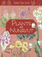 Junior Field Guide: Plants of Nunavut
