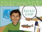 Uliaq's Amazing Animals: Arctic Char