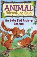 The Baby Red Squirrel Rescue (Animal Adventure Club 3)