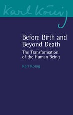 Before Birth and Beyond Death