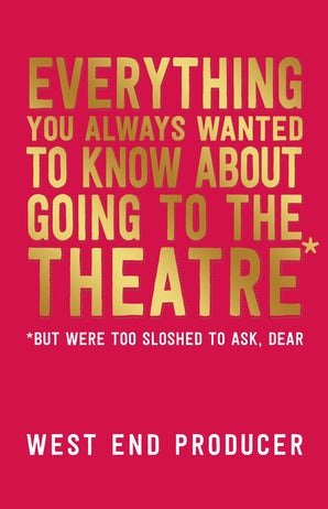 Everything You Always Wanted to Know About Going to the Theatre*
