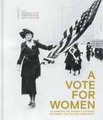 A Vote for Women: Celebrating the Women's Suffrage Movement and the 19th Amendment
