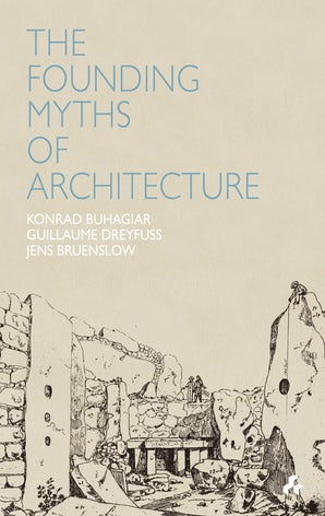 Founding Myths of Architecture
