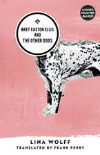 Bret Easton Ellis and the Other Dogs