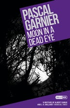 Moon in a Dead Eye: Shocking, hilarious and poignant noir