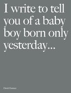 I Write To Tell You Of A Baby Boy Born Only Yesterday . . . .