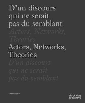 Actors, Networks, Theories / D'un discours qui ne serait pas du semblant