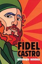 Fidel Castro: Antología Mínima