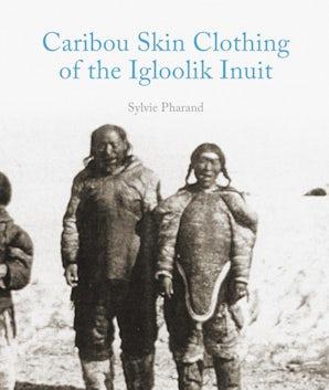 Caribou Skin Clothing of the Igloolik Inuit
