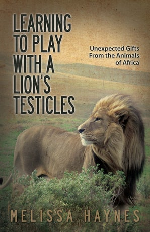 Learning to Play With a Lion?s Testicles