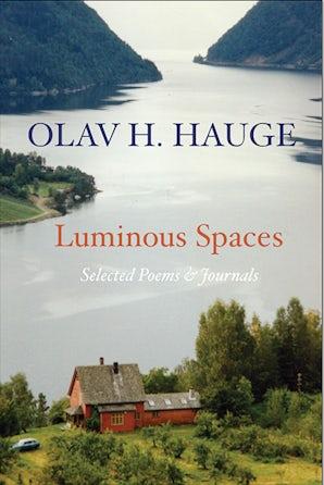 Luminous Spaces: Olav H. Hauge: Selected Poems & Journals
