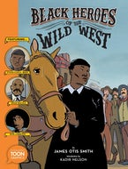 Black Heroes of the Wild West: Featuring Stagecoach Mary, Bass Reeves, and Bob Lemmons
