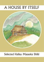 A House By Itself: Selected Haiku of Shiki