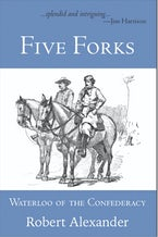Five Forks: Waterloo of the Confederacy