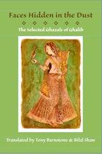 Faces Hidden in the Dust: Selected Ghazals of Ghalib
