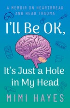 I'll Be OK, It's Just a Hole In My Head