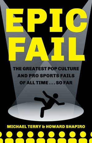 Epic Fail: the Greatest Pop Culture and Pro Sports Fails of All Time… So Far