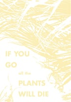 If You Go, All the Plants Will Die