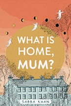 What is Home, Mum?