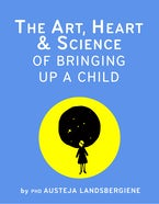 The Art, Heart and Science of Bringing Up a Child