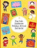How Kids Celebrate Holidays Around the World