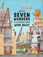 How the Seven Wonders of the Ancient World Were Built
