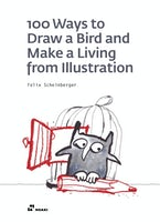 100 Ways to Draw a Bird and Make a Living from Illustration